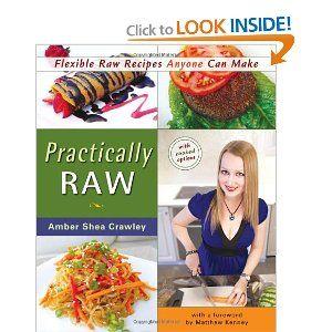 Practically Raw: Flexible Raw Recipes Anyone Can Make   Cookbook by Amber Shea Crawley