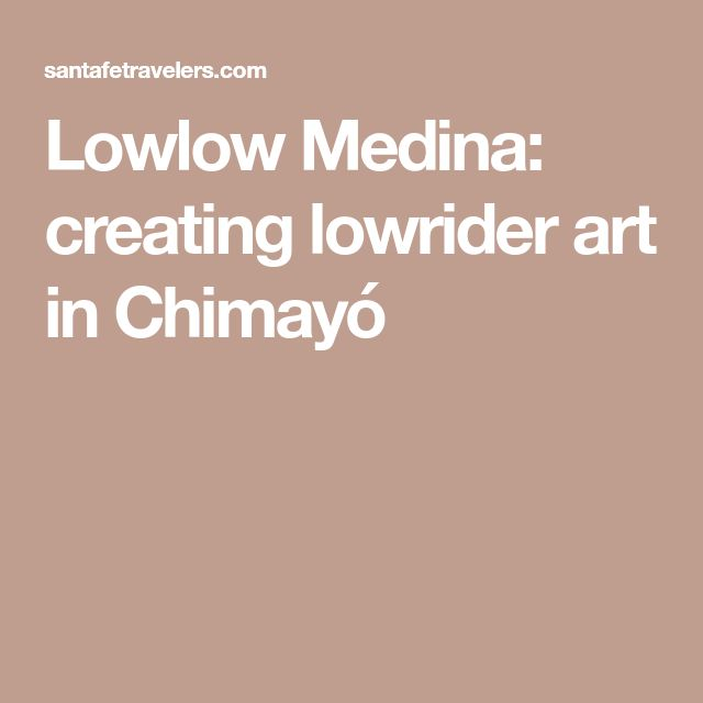 Lowlow Medina: creating lowrider art in Chimayó
