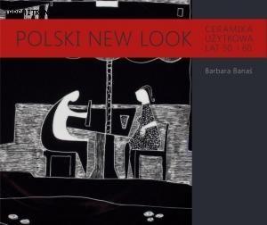 """Barbara Banaś - """"Polski New Look. Ceramika użytkowa lat 50. i 60."""""""