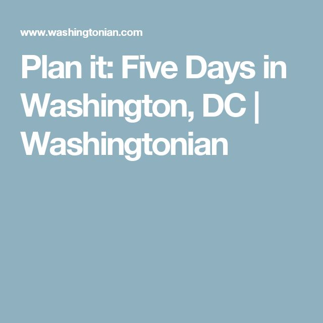 Plan it: Five Days in Washington, DC   Washingtonian