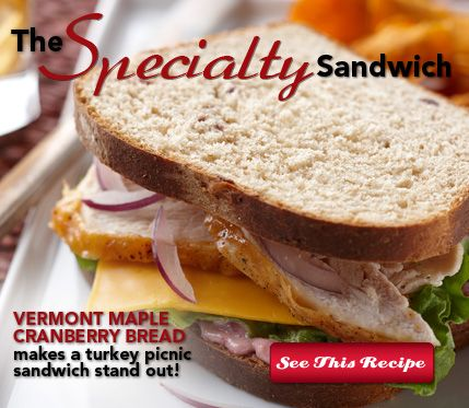 The Specialty Sandwich - VERMONT MAPLE CRANBERRY BREAD makes a turkey sandwich stand out!