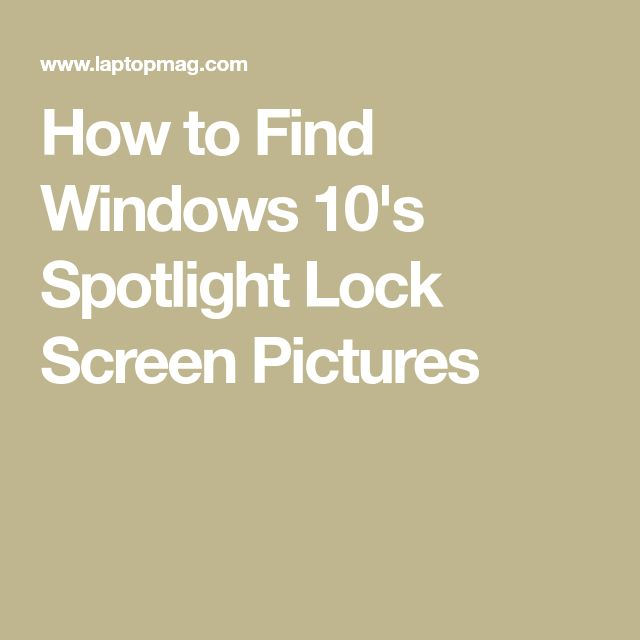 How to Find Windows 10's Spotlight Lock Screen Pictures