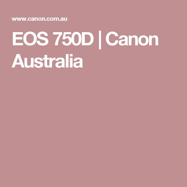 EOS 750D   Canon AustraliaBest price on Canon 750d body and Canon 750d lens kits https://www.camerasdirect.com.au/digital-cameras/digital-slr-cameras/canon-dslr-cameras