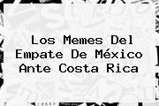 http://tecnoautos.com/wp-content/uploads/imagenes/tendencias/thumbs/los-memes-del-empate-de-mexico-ante-costa-rica.jpg Mexico Vs Costa Rica. Los memes del empate de México ante Costa Rica, Enlaces, Imágenes, Videos y Tweets - http://tecnoautos.com/actualidad/mexico-vs-costa-rica-los-memes-del-empate-de-mexico-ante-costa-rica/