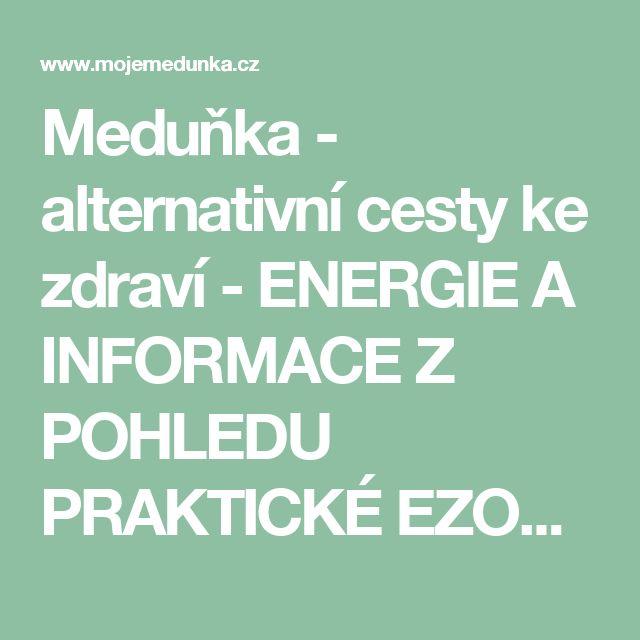 Meduňka - alternativní cesty ke zdraví - ENERGIE A INFORMACE Z POHLEDU PRAKTICKÉ EZOTERIKY- II. část