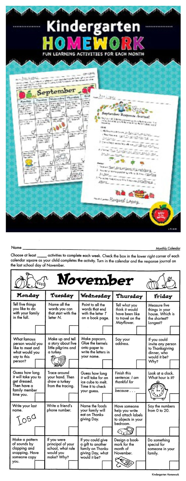 Send home fun homework activities that students and families will love! Kindergarten Homework provides an entire year of activity ideas that: • Support your classroom teaching • Increase parent and family involvement • Strengthen the home-school connection • Create an enthusiasm for learning  This resource comes with 12 monthly calendars that include five quick learning activities per week and a blank customizable calendar to meet the needs of individual students.