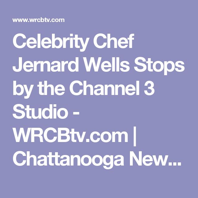 Celebrity Chef Jernard Wells Stops by the Channel 3 Studio - WRCBtv.com | Chattanooga News, Weather & Sports