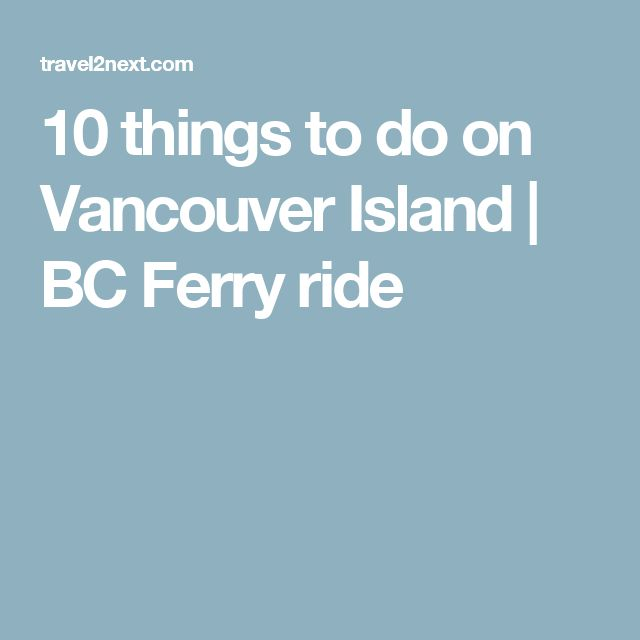 10 things to do on Vancouver Island | BC Ferry ride