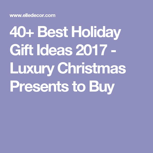 40+ Best Holiday Gift Ideas 2017 - Luxury Christmas Presents to Buy
