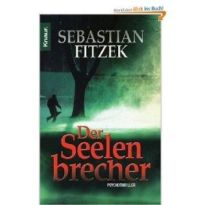 Sebastian Fitzek. Der Seelenbrecher