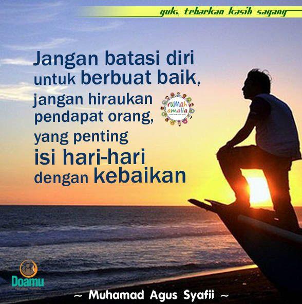 Jangan batasi diri untuk berbuat baik, jangan hiraukan pendapat orang, yang penting isi hari-hari dengan kebaikan