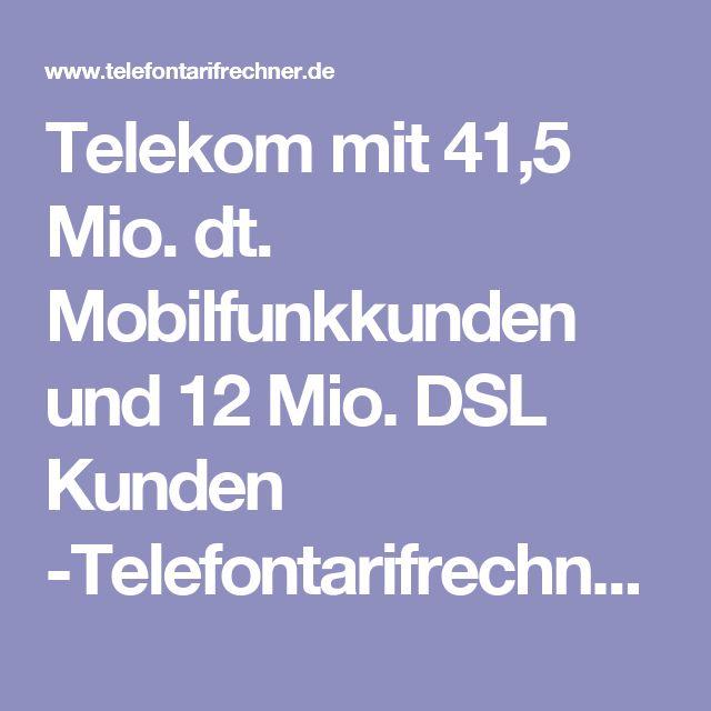 Telekom mit 41,5 Mio. dt. Mobilfunkkunden und 12 Mio. DSL Kunden -Telefontarifrechner.de News