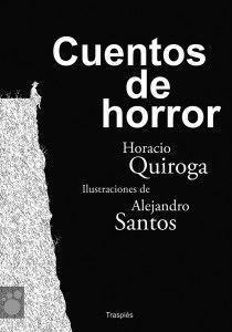 """""""Cuentos de Horror"""" de Horacio Quiroga y Alejandro Santos  Cuentos de horror se compone de una escogida selección de relatos donde queda patente la atracción por el sufrimiento y la muerte de Horacio Quiroga, una atracción que tuvo su origen en la serie de trágicas circunstancias que marcaron su vida."""