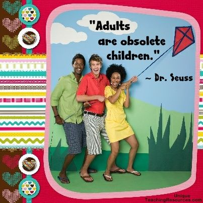 """Quotes by Dr. Seuss:  """"Adults are obsolete children."""" (Download a FREE one page poster for this quote on:  http://www.uniqueteachingresources.com/Dr-Seuss-Quotes.html)"""