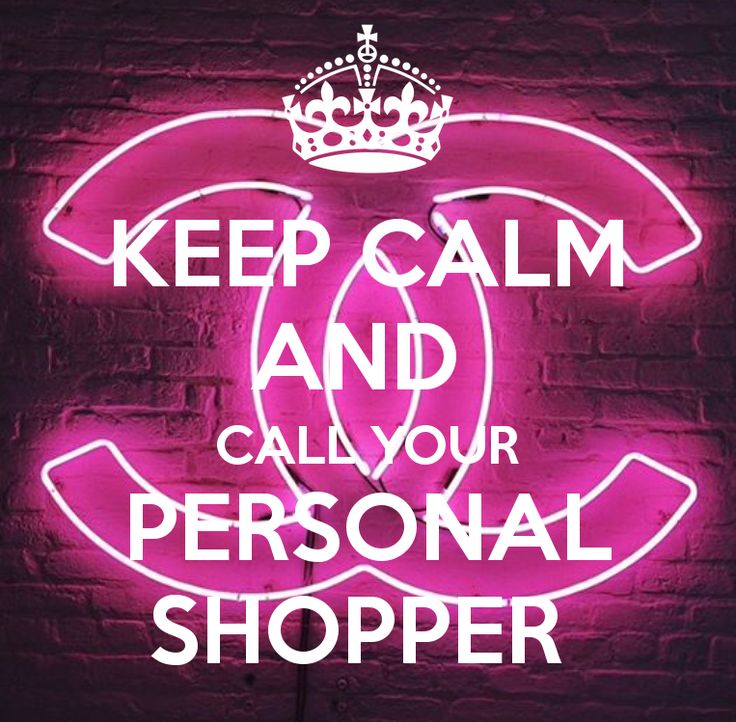 KEEP CALM AND CALL YOUR PERSONAL SHOPPER - KEEP CALM AND CARRY ON ...
