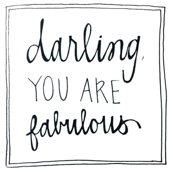 darling, you are fabulous......So Are You!!!