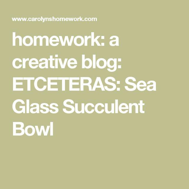 homework: a creative blog: ETCETERAS: Sea Glass Succulent Bowl