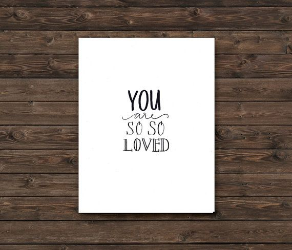 Check out this item in my Etsy shop https://www.etsy.com/ca/listing/270576154/you-are-so-so-loved-hand-lettered-print