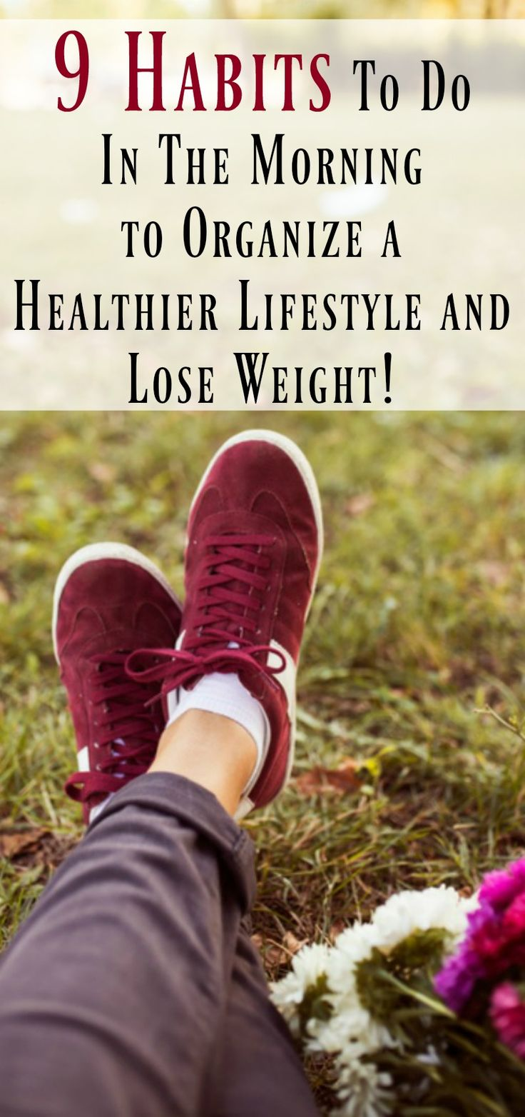 9 Habits To Do In The Morning To Organize a Healthier Lifestyle and Lose Weight. Fantastic weight loss advice to get you started and keep you going on your weight loss journey.