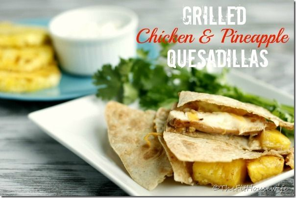 Grilled Chicken and Pineapple Quesadillas | TheFitHousewife
