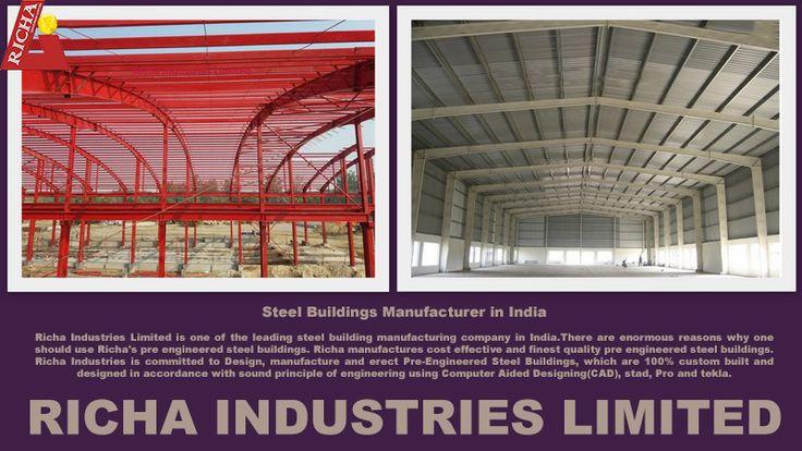 Richa Industries Limited is one of the leading steel building manufacturing company in India.There are enormous reasons why one should use Richa's pre engineered steel buildings. Richa manufactures cost effective and finest quality pre engineered steel buildings. Richa Industries is committed to Design, manufacture and erect Pre-Engineered Steel Buildings, which are 100% custom built and designed in accordance with sound principle of engineering using Computer Aided Designing(CAD).