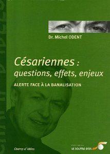 Césariennes : questions, effets, enjeux : Alerte face à la banalisation (Michel Odent)