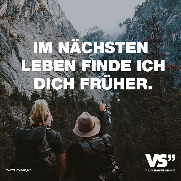 Im nächsten Leben finde ich dich früher. - VISUAL STATEMENTS®