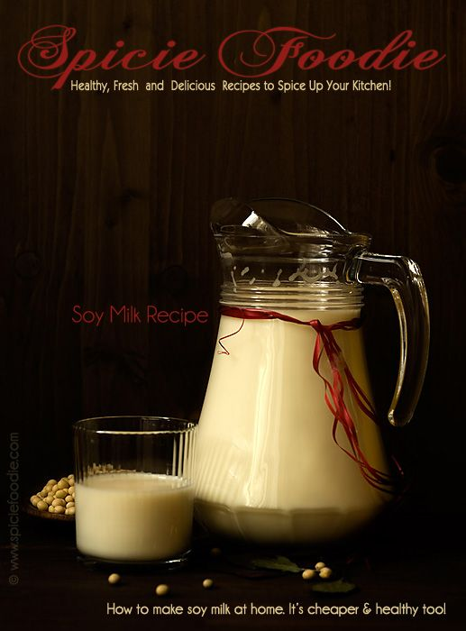 Homemade Soy Milk or How To Make Soy Milk   Healthy Recipe by @SpicieFoodie