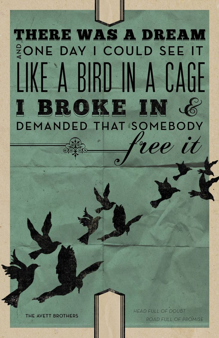 avett brothers.: Avett Brothers, Dreams, Songs Lyrics, Poster, A Tattoo, The Avett Brother, Birds, Brother Quotes, Songs Quotes