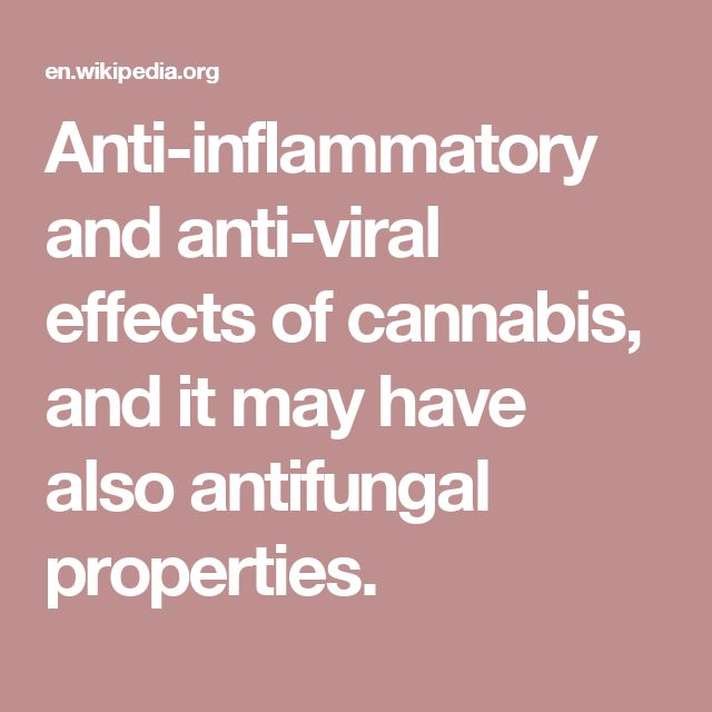 Anti-inflammatory and anti-viral effects of cannabis, and it may have also antifungal properties.