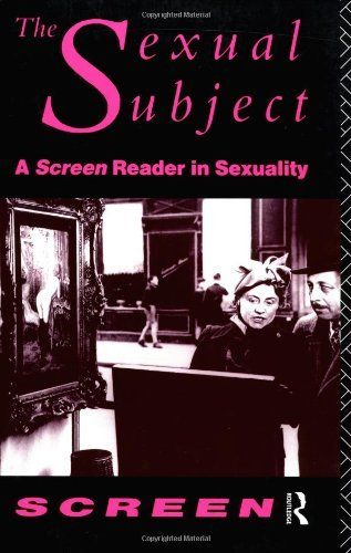 "The Sexual Subject: Screen Reader in Sexuality: A ""Screen"" Reader in Sexuality by Mandy Merck (Chapters 10, 12, 13!)"