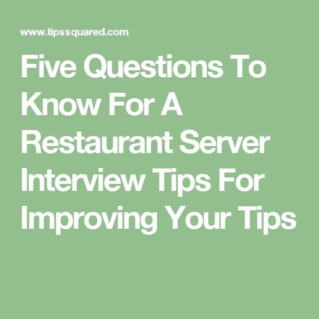 Five Questions To Know For A Restaurant Server Interview Tips For Improving Your Tips