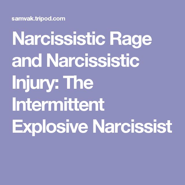 Narcissistic Rage and Narcissistic Injury: The Intermittent Explosive Narcissist
