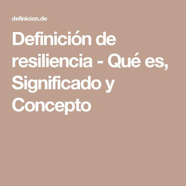 Definición de resiliencia - Qué es, Significado y Concepto