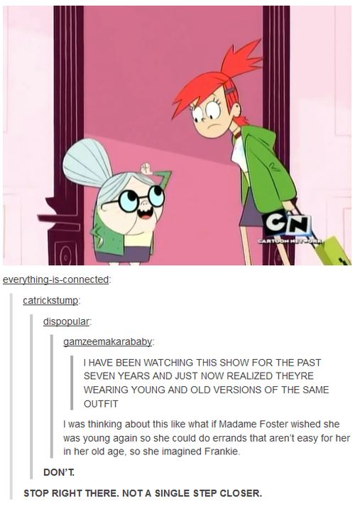 Fosters Home for Imaginary Friends That may have damaged my childhood. I didn't notice that either. Just.stop.PLEASE!