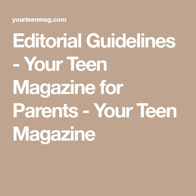 Editorial Guidelines - Your Teen Magazine for Parents - Your Teen Magazine