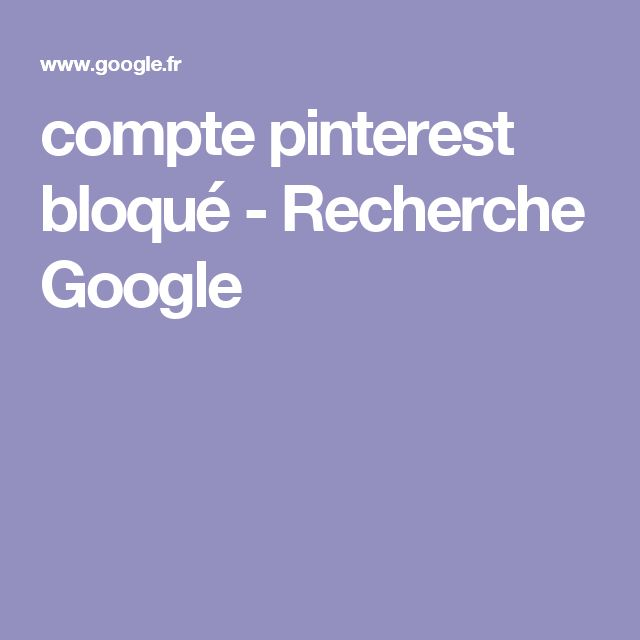 compte pinterest bloqué - Recherche Google