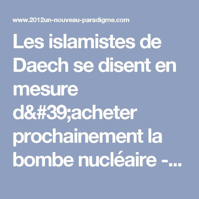 Les islamistes de Daech se disent en mesure d'acheter prochainement la bombe nucléaire - Le Nouveau Paradigme