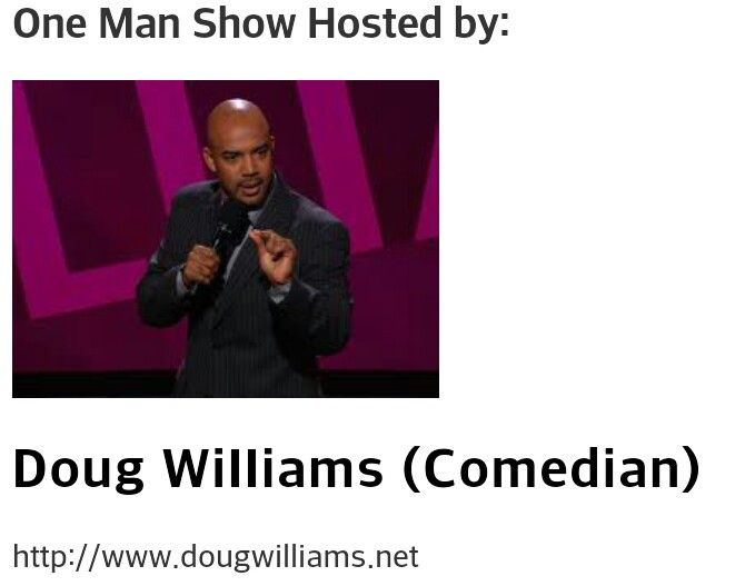Comedian Doug Williams will be hosting the One Man Show. Better get your tickets.