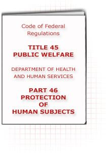 Document titled with text: Code of Federal Regulations, Title 45, Public Welfare, Department of Health and Human Services, Part 46, Protection of Human Subjects.