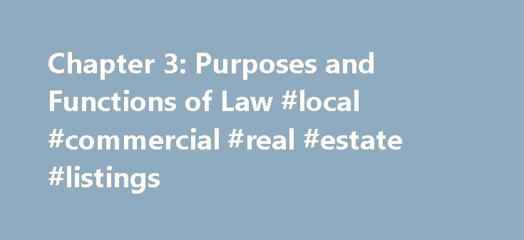 Chapter 3: Purposes and Functions of Law #local #commercial #real #estate #listings http://commercial.remmont.com/chapter-3-purposes-and-functions-of-law-local-commercial-real-estate-listings/  #definition of commercial purposes # Chapter 3: Purposes and Functions of Law The law serves many purposes and functions in society. Four principal purposes and functions are establishing standards. maintaining order. resolving disputes. and protecting liberties and rights . 3.1 Establishing Standards…