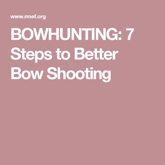 BOWHUNTING: 7 Steps to Better Bow Shooting