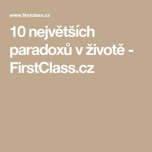 10 největších paradoxů v životě - FirstClass.cz