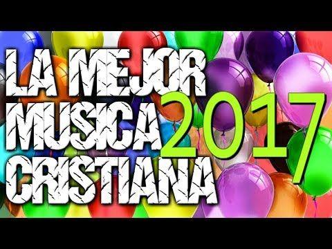 La Mejor Musica Cristiana!!! TOP MUSICA CRISTIANA 2017 / 2018 - YouTube