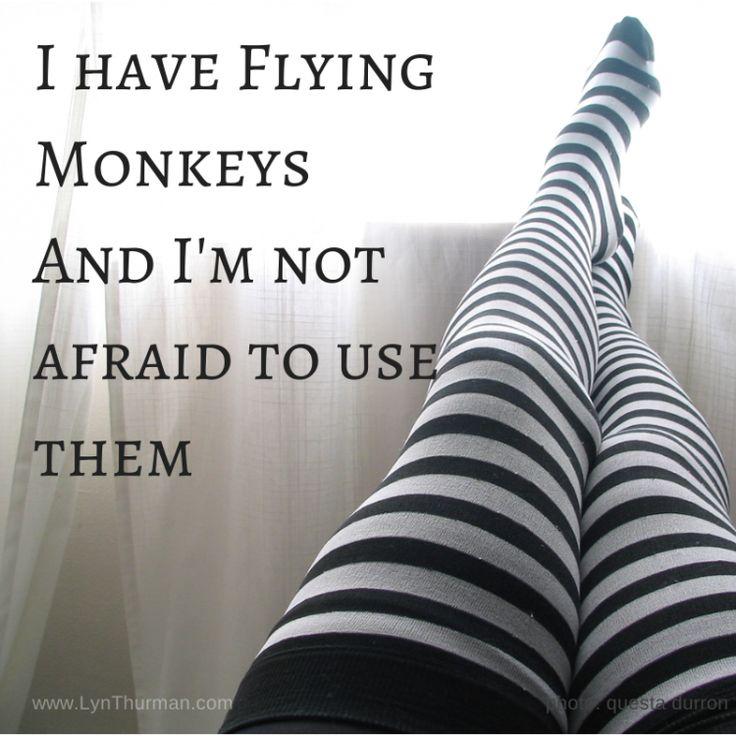 I Have Flying Monkey And I'm Not Afraid To Use Them