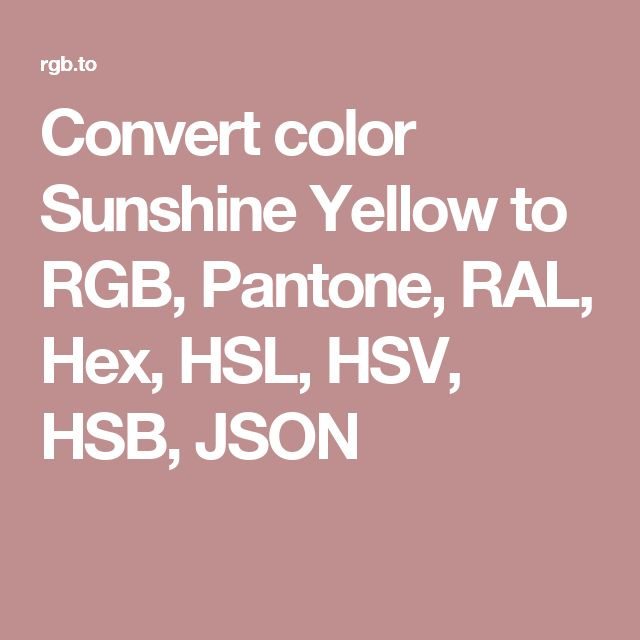 Convert color Sunshine Yellow to RGB, Pantone, RAL, Hex, HSL, HSV, HSB, JSON