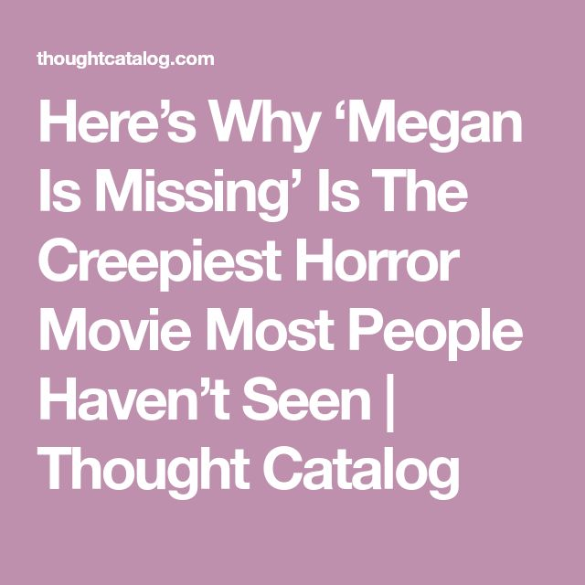 Here's Why 'Megan Is Missing' Is The Creepiest Horror Movie Most People Haven't Seen | Thought Catalog
