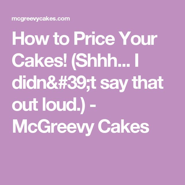How to Price Your Cakes! (Shhh... I didn't say that out loud.) - McGreevy Cakes