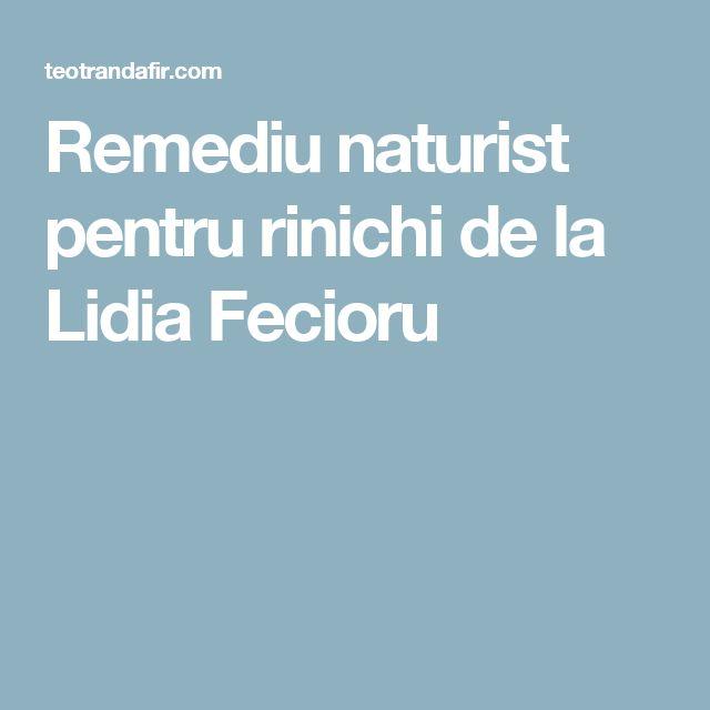 Remediu naturist pentru rinichi de la Lidia Fecioru