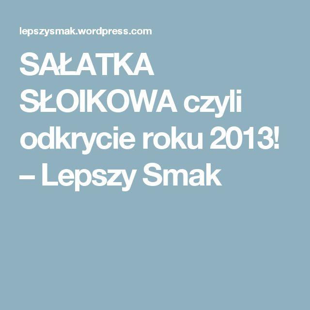 SAŁATKA SŁOIKOWA czyli odkrycie roku 2013! – Lepszy Smak